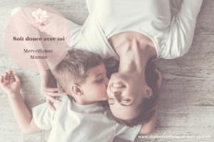 Read more about the article Soit douce avec toi, Merveilleuse Maman